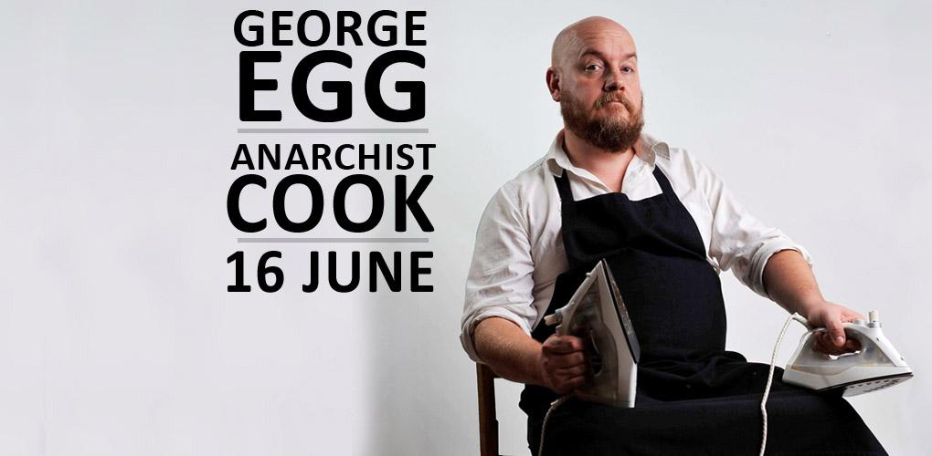 George Egg – Anarchist Cook